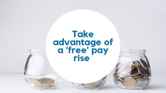 take advantage of a free pay rise